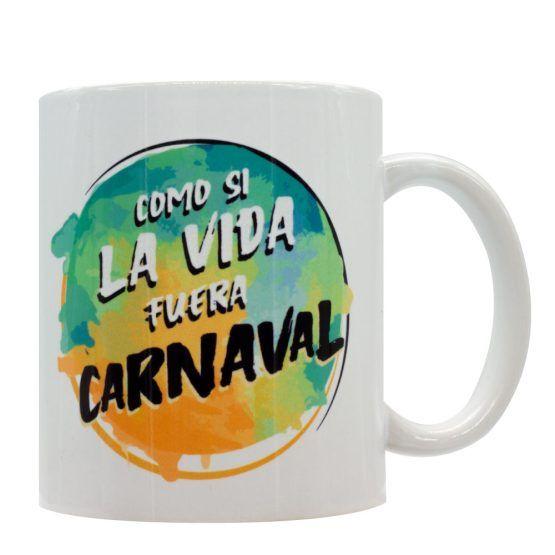 taza como si la vida fuera carnaval